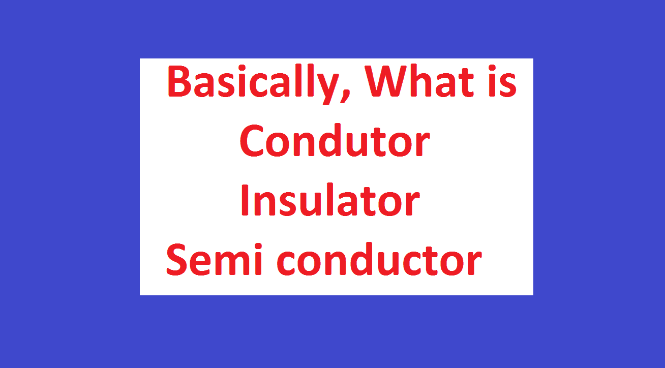 conductor, Insulator, Semiconductor