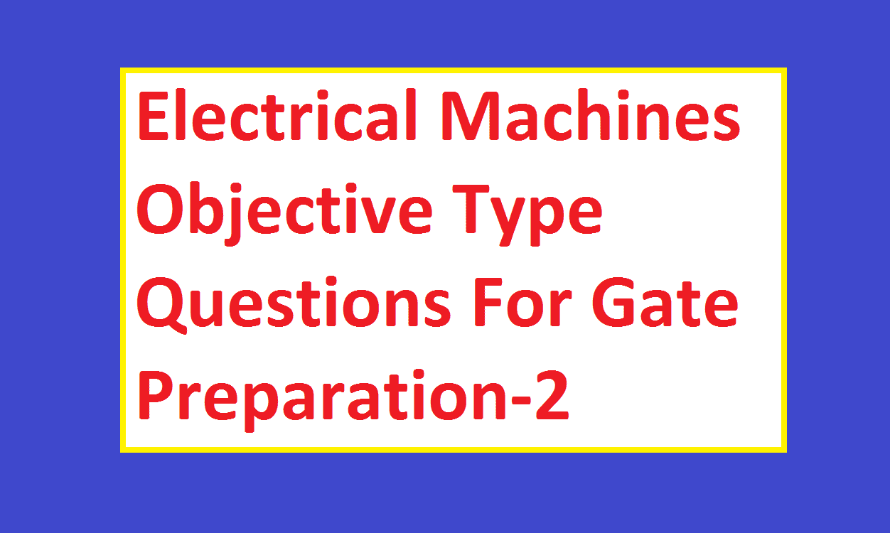 Electrical Machines Objective Type Questions Gate Preparation-2 Transformer