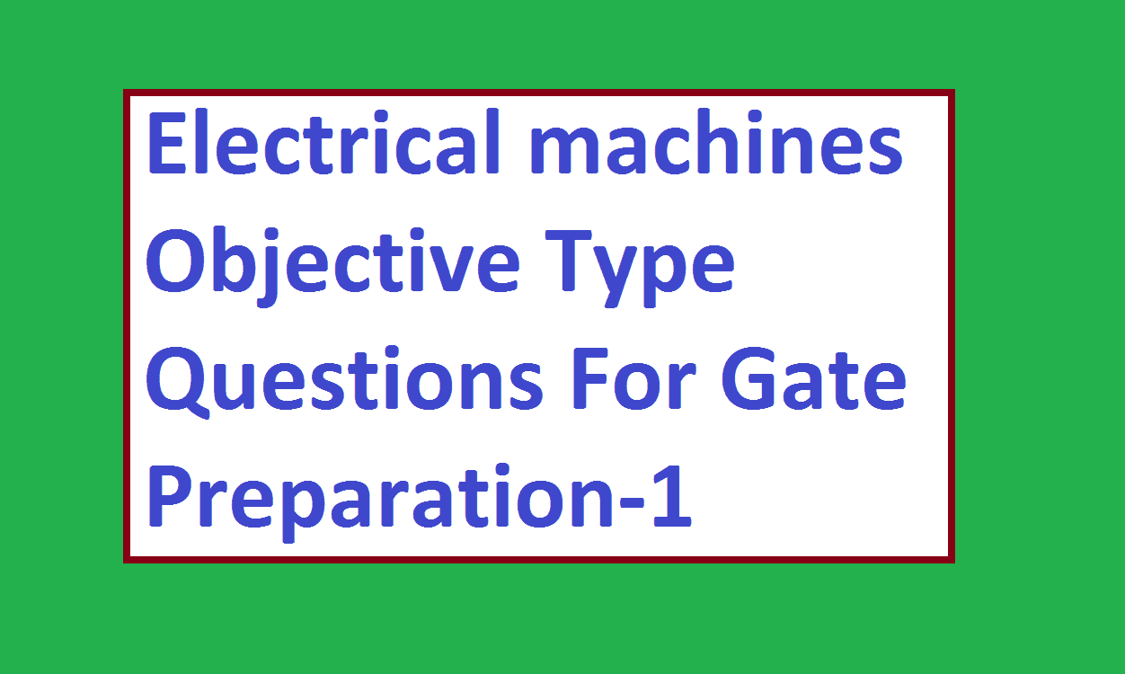 Electrical machines Objective Type Questions For Gate Preparation