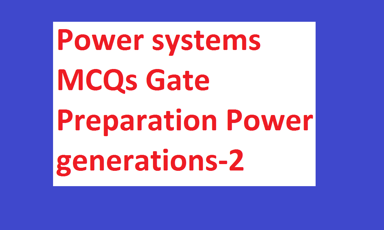 Power systems MCQs Gate Preparation Power generations-2