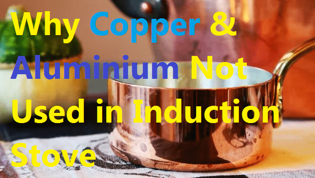 Why aluminium and copper vessels not used in induction stove