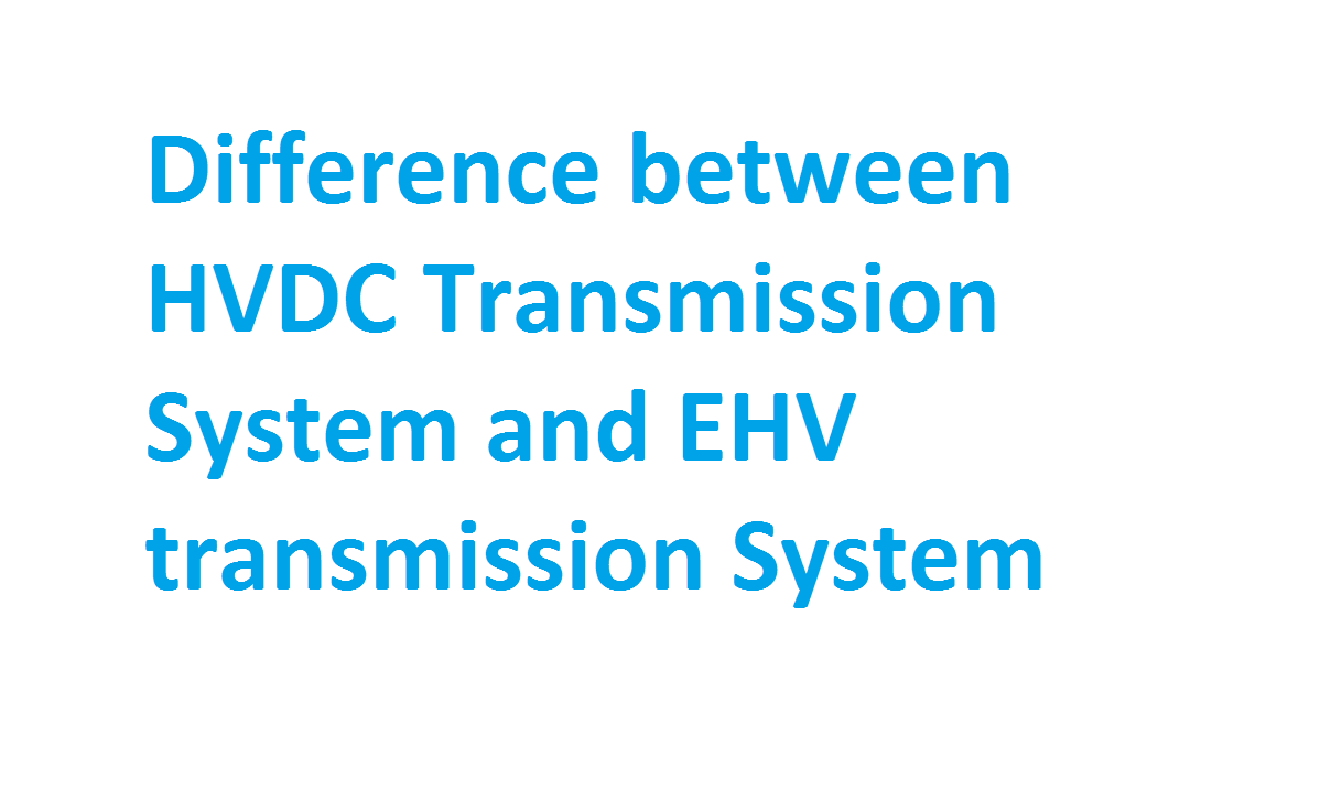 Difference between HVDC Transmission System and EHV transmission System