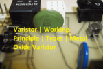 Varistor | Working Principle | Types | Metal Oxide Varistor