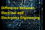 Top 9 Difference Between Electrical and Electronics Engineering
